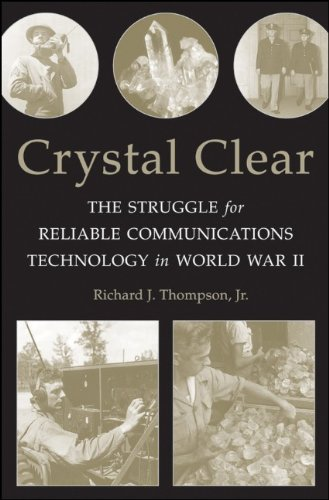 "The cover of the book ""Crystal Clear - The Struggle for Reliable Communications Technology in World War II"" by Richard J Thompson Jr."